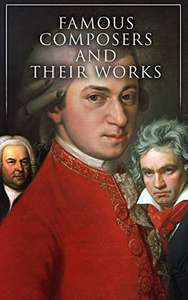 Famous Composers and Their Works (Vol. 1&2): Biographies and Music of Mozart, Beethoven, Bach & Many More Kindle Edition - Free @ Amazon