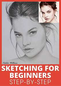 Sketching for Beginners: Learn Pencil Sketching and Drawing Step-by-Step to Expand Your Creativity - Kindle Edition now Free @ Amazon