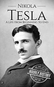Nikola Tesla: A Life From Beginning to End (Biographies of Inventors) by Hourly History Kindle Edition FREE at Amazon