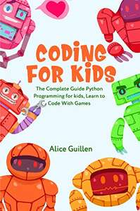 Coding for Kids: Learn to Code with Games by Alice Guillen - Kindle Edition Free @ Amazon