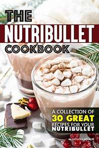 The Nutribullet Cookbook: A Collection of 30 Great Recipes for Your Nutribullet Kindle Edition - Free @ Amazon