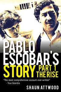 Pablo Escobar's Story 1: The Rise Kindle Edition by Shaun Attwood FREE at Amazon