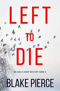 Left To Die (An Adele Sharp Mystery—Book One) Kindle Edition - Free @Amazon