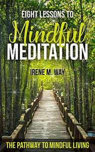 New Book - Eight Lessons to Mindful Meditation: The Pathway to Mindful Living (The Pathway Series) Kindle Edition - Free @ Amazon