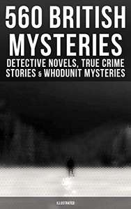 560 British Mysteries: Detective Novels, True Crime Stories & Mysteries (Illustrated):Sherlock Holmes & More Kindle Edition - Free @ Amazon