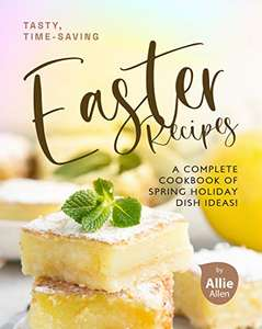 Tasty, Time-Saving Easter Recipes: A Complete Cookbook of Spring Holiday Dish Ideas! Kindle Edition Free @ Amazon