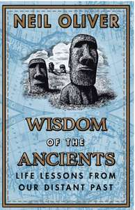 Neil Oliver - Wisdom of the Ancients : Life lessons from our distant past. Kindle Edition - Now 99p @ Amazon