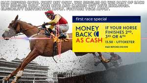 Money Back as Cash If your horse finishes 2nd, 3rd or 4th in 13.50 Uttoxete. @ Sky Bet.