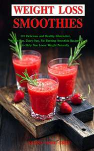 Weight Loss Smoothies 101 Delicious and Healthy Gluten-free, Sugar-free, Dairy-free Smoothie Recipes - Kindle Edition Free @ Amazon