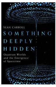 Sean Carroll - Something Deeply Hidden: Quantum Worlds & Emergence of Spacetime. Kindle Edition - Now 99p @ Amazon
