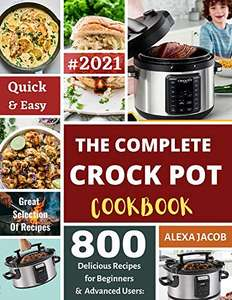 The Complete Crock Pot Cookbook: 800 Effortless Collections of Crock Pot Recipes for Users on a Budget Kindle Edition - Free @ Amazon