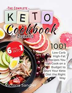 Keto Cookbook for Beginners - The Complete Guide: 6 Books in 1, Low Carb High-Fat Recipes You can Cook on a Budget. Kindle Ed Free @ Amazon