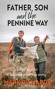 Father, Son and the Pennine Way: 5 days, 90 miles - what could possibly go wrong? Kindle Edition Free @ Amazon