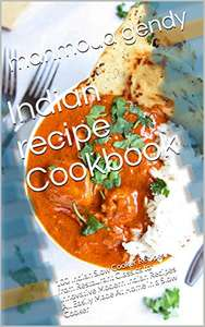 Indian recipe Cookbook : 100 Indian Slow Cooker Recipes from Restaurant Classics to Innovative Modern Indian Recipes Kindle FREE at Amazon