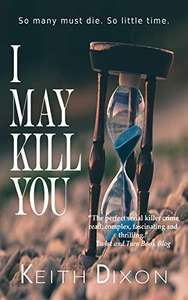 I May Kill You: The most gripping serial killer novel you'll read this year, by Keith Dixon. Kindle Edition - Free @ Amazon.