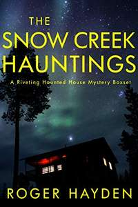 The Snow Creek Hauntings: A Riveting Haunted House Mystery Boxset by Roger Hayden FREE on Kindle @ Amazon