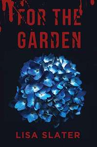 FOR THE GARDEN, by Lisa Slater. Kindle Edition - Free @ Amazon.
