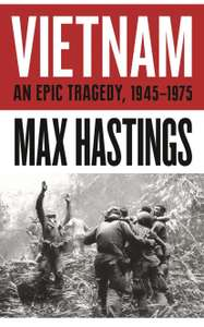 Sir Max Hastings - Vietnam: An Epic History of a Divisive War 1945-1975. Kindle Edition - Now 99p @ Amazon