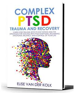 Complex PTSD Trauma & Recovery: Deal With PTSD Symptoms, Regaining Emotional Balance, & Control Of Your Life Kindle Edition Free @ Amazon
