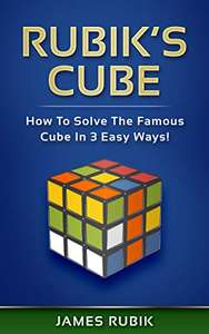 Rubik's Cube: How To Solve The Famous Cube In 3 Easy Ways! Kindle Edition by James Rubik FREE at Amazon