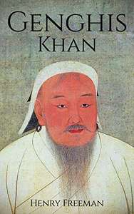 Genghis Khan: A Life From Beginning To End FREE (One Hour History) Kindle Edition @ Amazon
