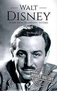 Walt Disney: A Life From Beginning to End (Biographies of Business Leaders) Kindle Edition by Hourly History FREE at Amazon