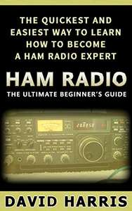 Ham Radio: The Ultimate Beginners Guide The Quickest and Easiest Way to Learn How to Become a Ham Radio Expert Kindle Edition FREE at Amazon