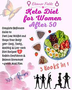 Keto Diet For Women After 50: Complete Beginners Guide to Fast Lose Weight & Shape Your Body! 300+ Recipes. Kindle Edition - Free @ Amazon