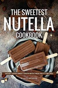 The Sweetest Nutella Cookbook: Satisfy Your Sweet Tooth with These Nutty Recipes Kindle Edition - Free at Amazon
