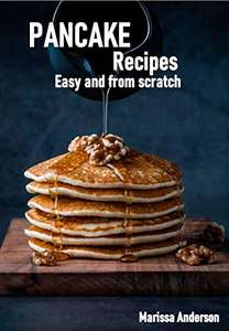 Pancake Recipes: Easy and from Scratch. Kindle Edition - Free @ Amazon.