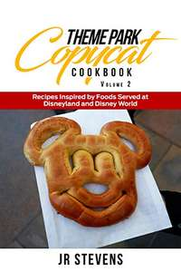 free kindle book : Theme Park Copycat Cookbook: Recipes Inspired by Foods Served at Disneyland & Disney World (Vol 2) @ Amazon