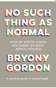 Bryony Gordon - No Such Thing as Normal (A Mental Health Guide). Kindle Edition - Now 99p @ Amazon