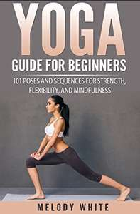 Yoga Guide for Beginners: 101 Poses and Sequences for Strength, Flexibility and Mindfulness - Kindle Edition now Free @ Amazon