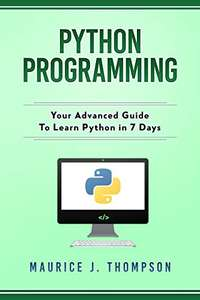 Python Programming: Your Advanced Guide To Learn Python in 7 Days Kindle Edition - Free at Amazon