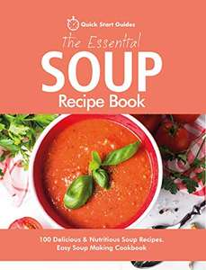 The Essential Soup Recipe Book: 100 Delicious & Nutritious Soup Recipes. Easy Soup Making Cookbook Kindle Edition - Free @ Amazon