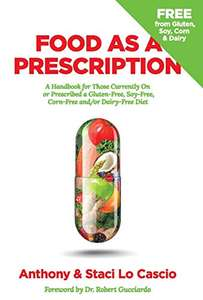 Food As A Prescription: A Handbook for Those Currently On or Prescribed a Gluten-Free Diet Kindle Edition Free at Amazon