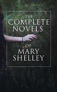 The Complete Novels of Mary Shelley:Frankenstein, The Last Man... Etc & MARY SHELLEY Premium Collection Kindle Editions - Both Free @ Amazon