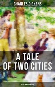 A TALE OF TWO CITIES (Illustrated Edition) Kindle Edition by Charles Dickens FREE at Amazon