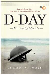 Jonathan Mayo - D-Day Minute By Minute. Kindle Edition - Now 99p @ Amazon