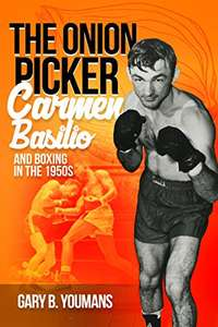 Gary Youmans - The Onion Picker: : Carmen Basilio And Boxing In The 1950s Kindle Edition - Free @ Amazon