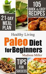 Paleo Diet for Beginners: 105 Quick & Easy Recipes Kindle Edition - Free @ Amazon