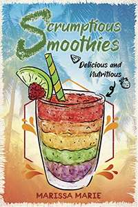 Scrumptious Smoothies: Delicious and Nutritious (Smoothie Recipes Book 1) Kindle Edition - Free @ Amazon
