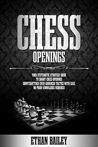 Ethan Bailey - Chess Openings: Your Systematic Strategy Guide To Smart Chess Openings Kindle Edition - Free @ Amazon