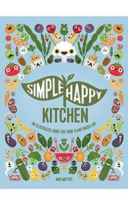 Simple Happy Kitchen: Simple Happy Kitchen: An Illustrated Guide For Your Plant-Based Life Kindle Edition at Amazon