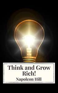 Think and Grow Rich! Kindle Edition by Napoleon Hill FREE at Amazon
