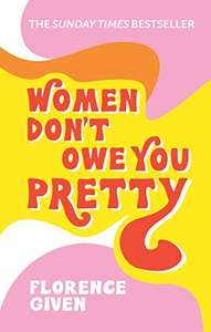Women Don't Owe You Pretty: The debut book from Florence Given eBook 99p @ Kobo