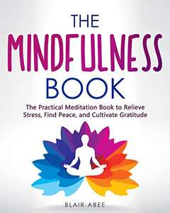 The Mindfulness Book: The Practical Meditation Book to Relieve Stress, Find Peace, and Cultivate Gratitude Kindle Edition - Free @ Amazon