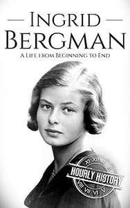 Ingrid Bergman: A Life from Beginning to End (Biographies of Actors) Kindle - Free @ Amazon