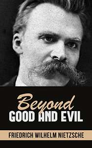 Beyond Good and Evil Kindle Edition by Friedrich Wilhelm Nietzsche - Free Kindle Edition at Amazon