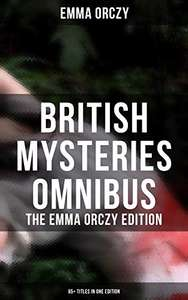 Classic Fiction - British Mysteries Omnibus - The Emma Orczy Edition (65+ Titles in One Edition):Kindle Edition - Free @ Amazon